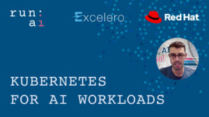 Kubernetes & AI with Run:AI, Red Hat, Excelero
